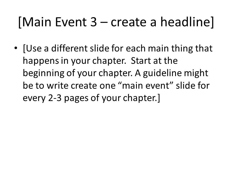 [Main Event 3 – create a headline] [Use a different slide for each main thing that happens in your chapter.