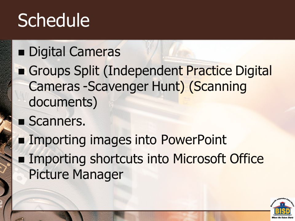 Schedule Digital Cameras Groups Split (Independent Practice Digital Cameras -Scavenger Hunt) (Scanning documents) Scanners. Importing images into Powe