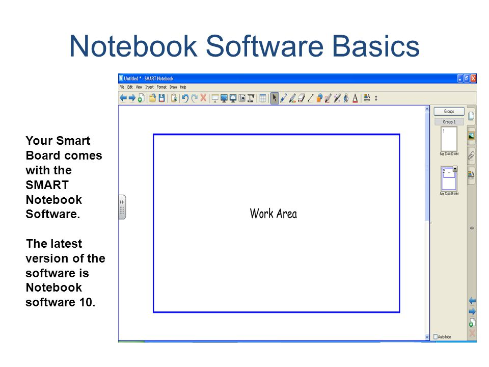 Notebook Software Basics Your Smart Board comes with the SMART Notebook Software. The latest version of the software is Notebook software 10.
