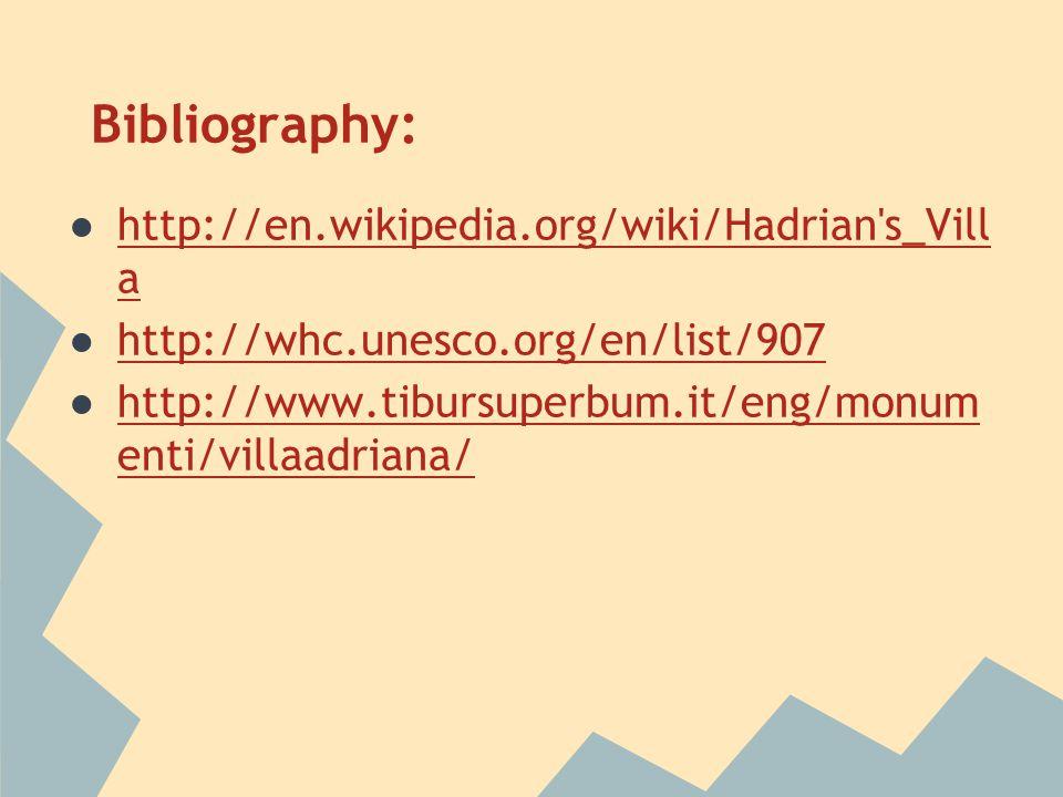 Bibliography: ●http://en.wikipedia.org/wiki/Hadrian s_Vill ahttp://en.wikipedia.org/wiki/Hadrian s_Vill a ●http://whc.unesco.org/en/list/907http://whc.unesco.org/en/list/907 ●http://www.tibursuperbum.it/eng/monum enti/villaadriana/http://www.tibursuperbum.it/eng/monum enti/villaadriana/