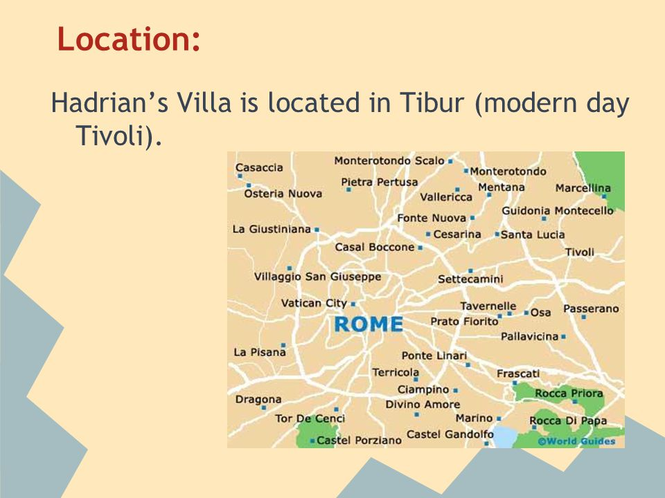 Location: Hadrian's Villa is located in Tibur (modern day Tivoli).