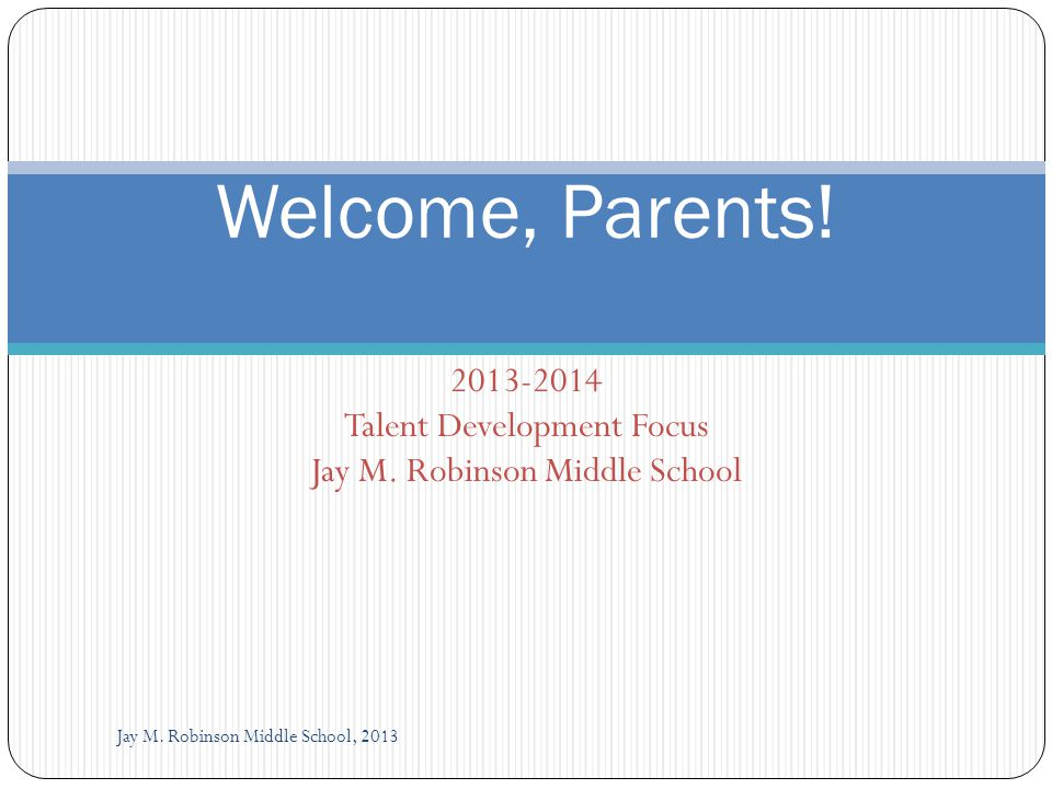 2013-2014 Talent Development Focus Jay M. Robinson Middle School Jay M.