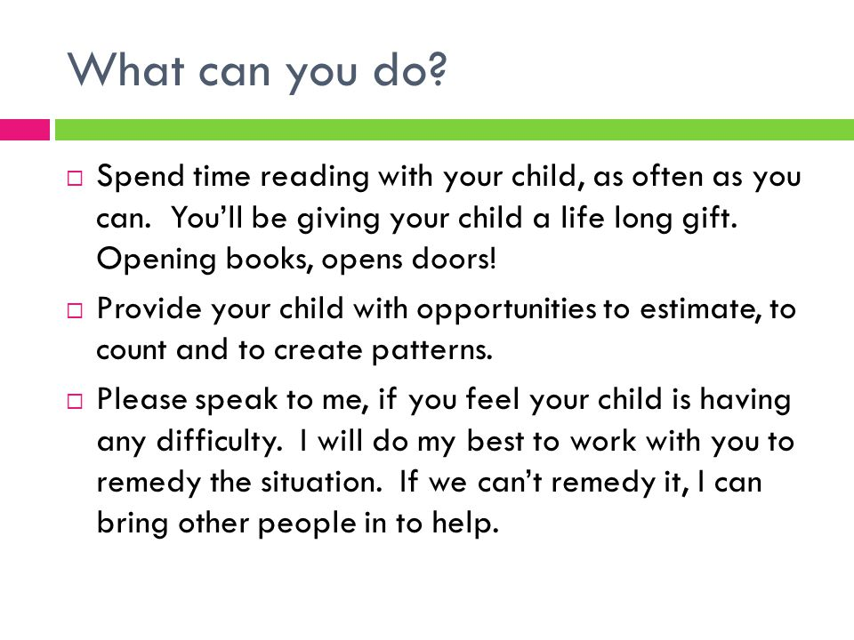 What can you do.  Spend time reading with your child, as often as you can.
