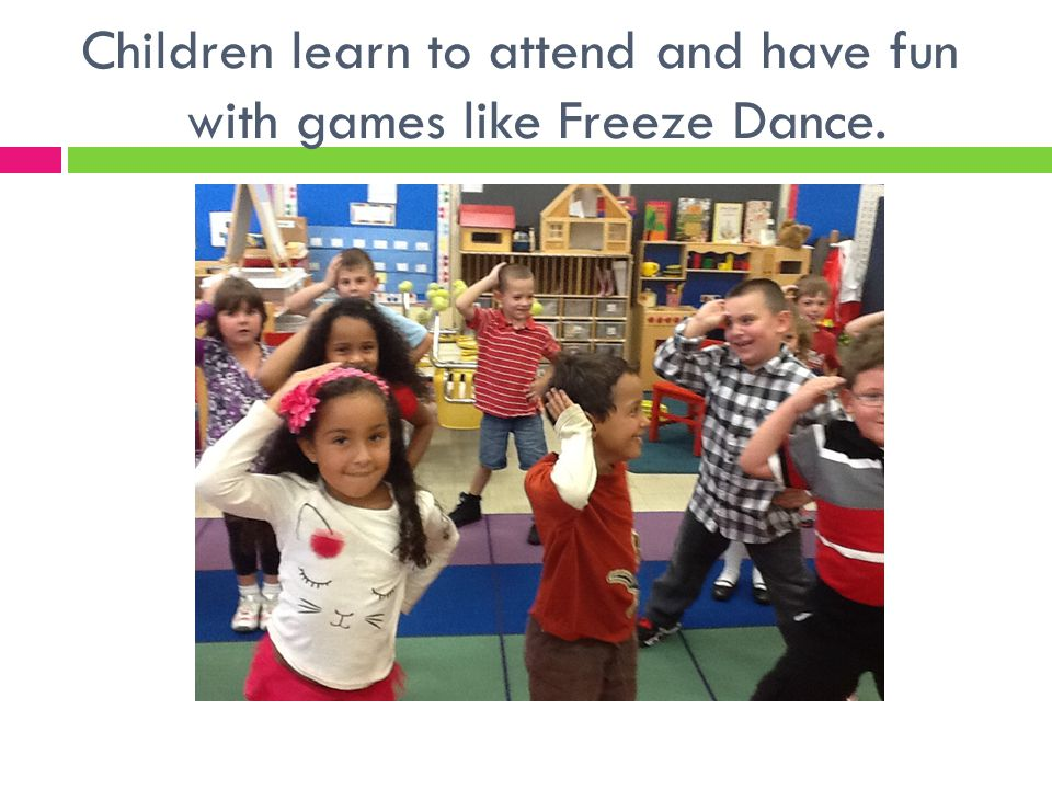 Children learn to attend and have fun with games like Freeze Dance.