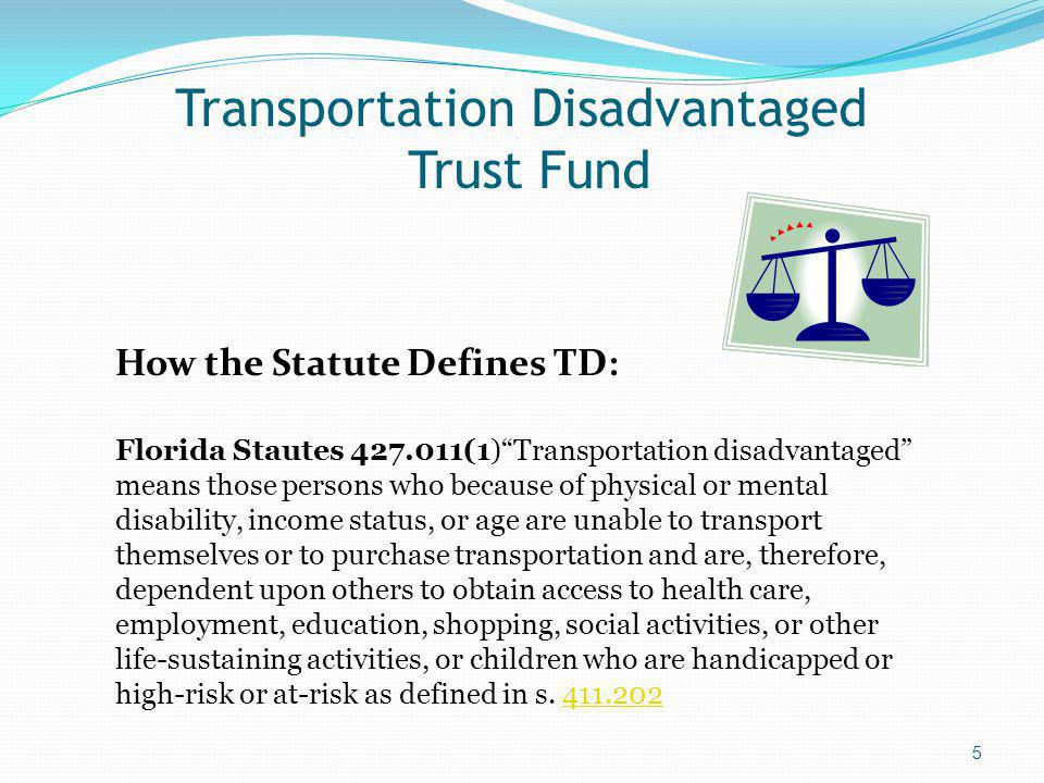 CTD Eligibility Criteria Adopted May 22, 1997 At a minimum: No other funding available – A person would not be considered TDTF eligible if another purchasing agency is responsible for such transportation.