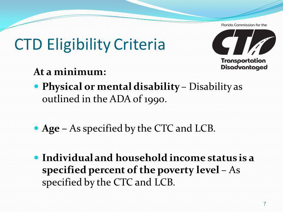 CTD Eligibility Criteria At a minimum: Physical or mental disability – Disability as outlined in the ADA of 1990.