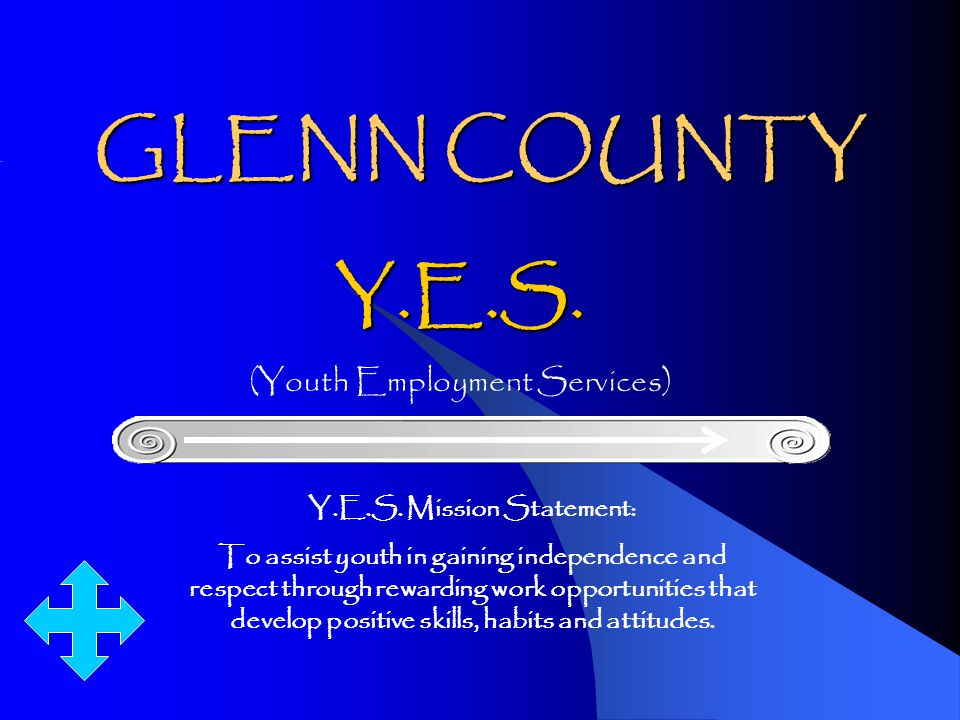 GLENN COUNTY Y.E.S.(Youth Employment Services) Y.E.S.