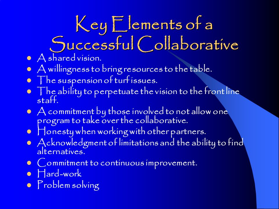 Key Elements of a Successful Collaborative A shared vision.