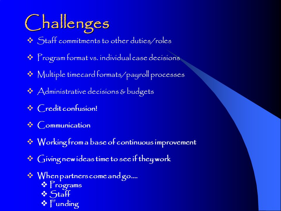 Challenges  Staff commitments to other duties/roles  Program format vs.