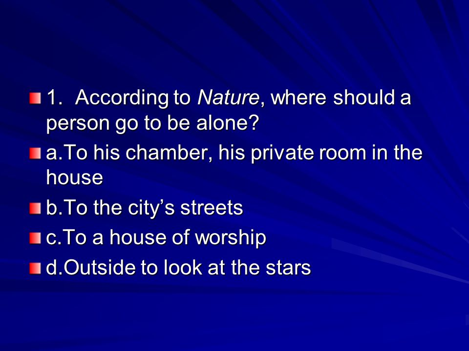 1.According to Nature, where should a person go to be alone.