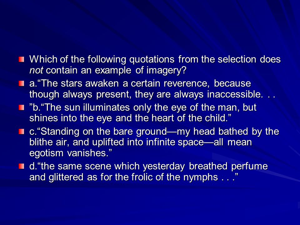 """Which of the following quotations from the selection does not contain an example of imagery? a.""""The stars awaken a certain reverence, because though a"""