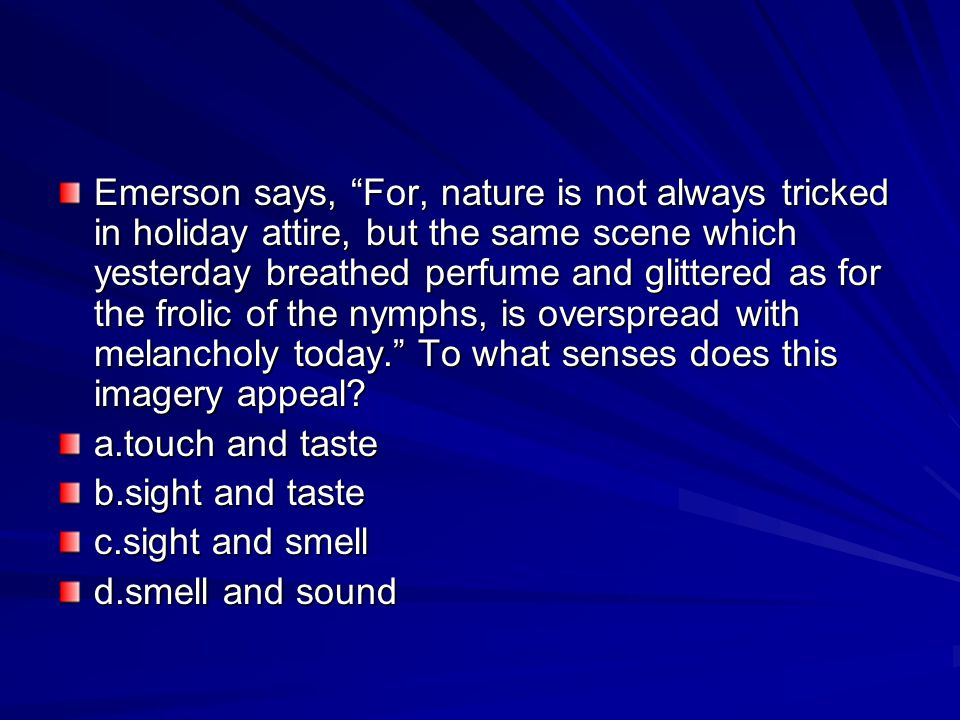 """Emerson says, """"For, nature is not always tricked in holiday attire, but the same scene which yesterday breathed perfume and glittered as for the froli"""