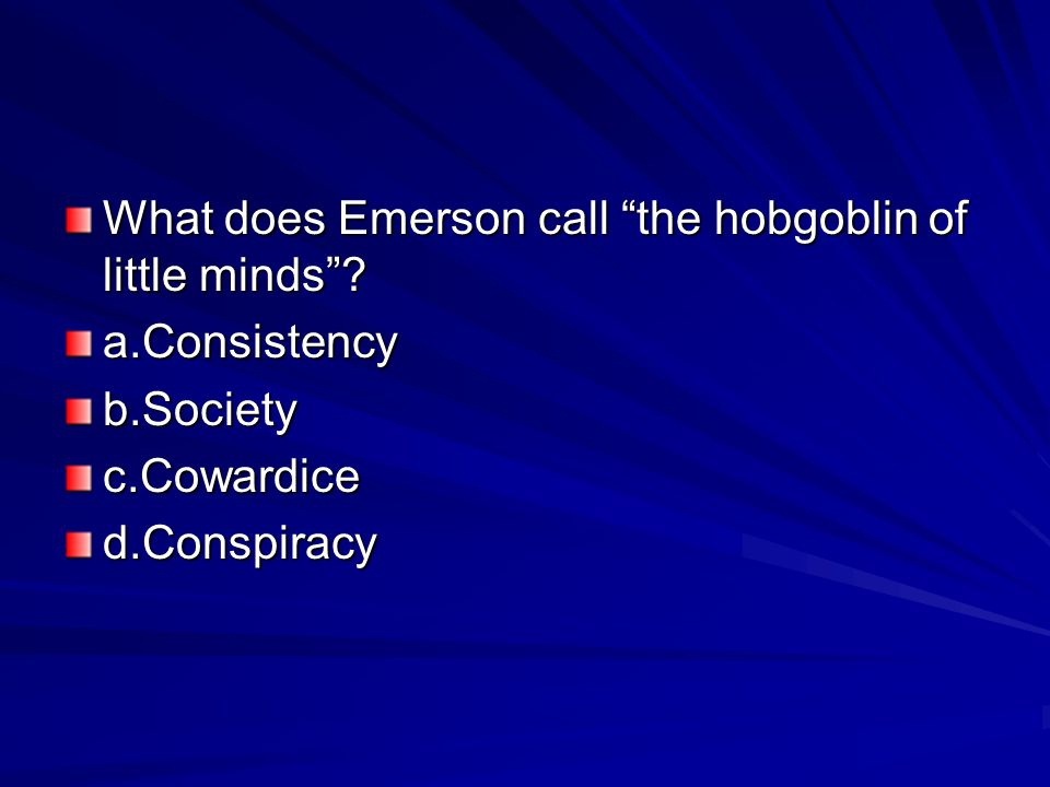 What does Emerson call the hobgoblin of little minds .