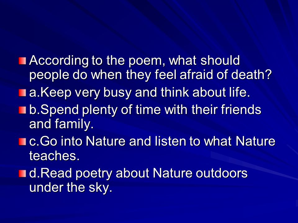 According to the poem, what should people do when they feel afraid of death.