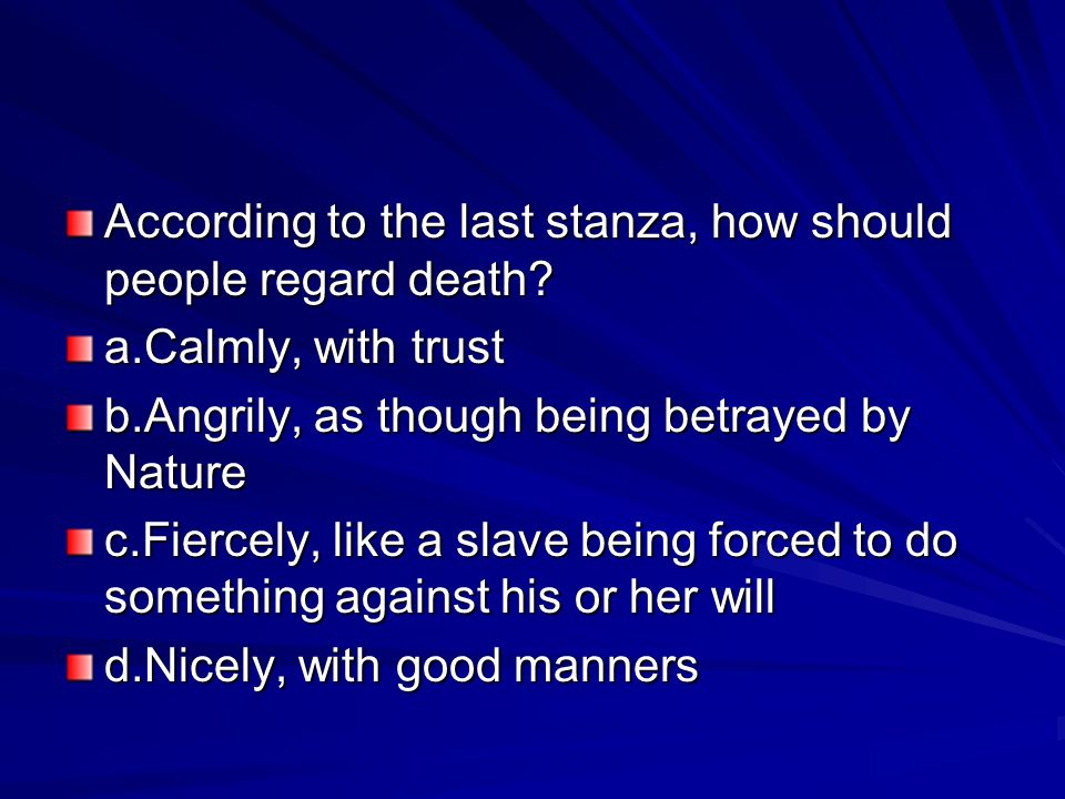 According to the last stanza, how should people regard death.