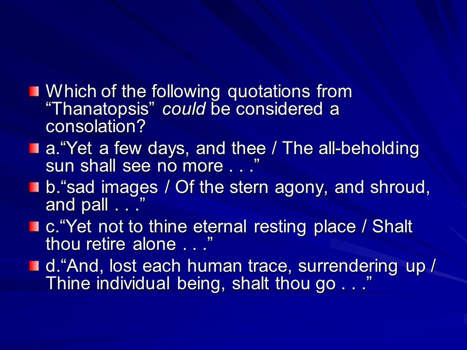 Which of the following quotations from Thanatopsis could be considered a consolation.