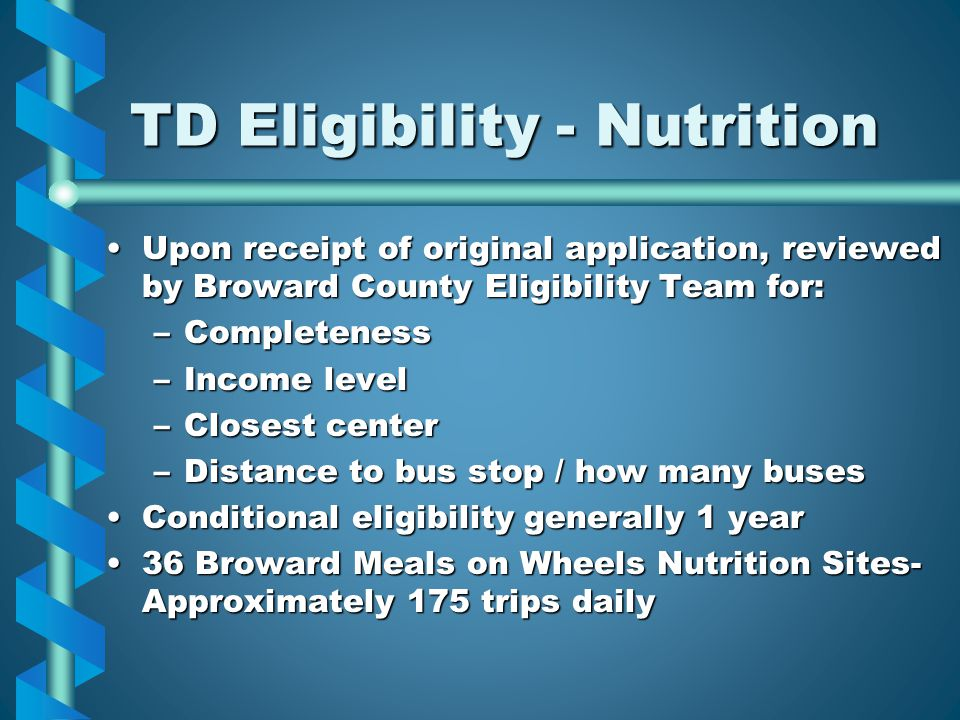 TD Eligibility - Nutrition Upon receipt of original application, reviewed by Broward County Eligibility Team for:Upon receipt of original application,