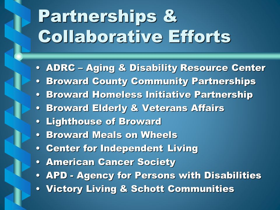 Partnerships & Collaborative Efforts ADRC – Aging & Disability Resource CenterADRC – Aging & Disability Resource Center Broward County Community Partn