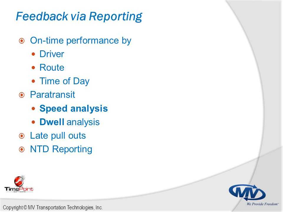 Copyright © MV Transportation Technologies, Inc.  On-time performance by Driver Route Time of Day  Paratransit Speed analysis Dwell analysis  Late