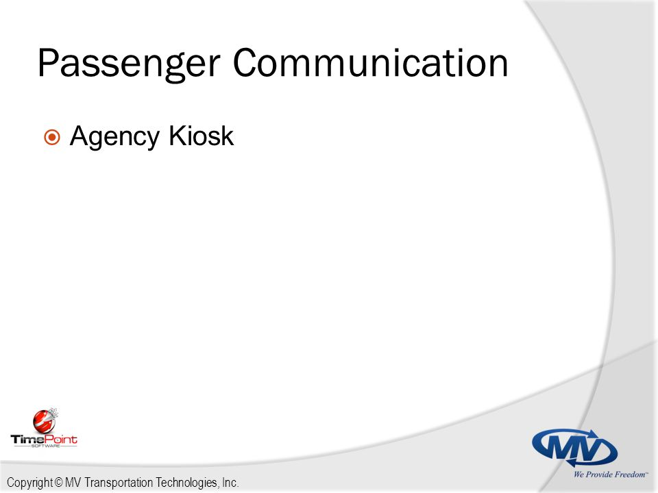 Copyright © MV Transportation Technologies, Inc. Passenger Communication  Agency Kiosk