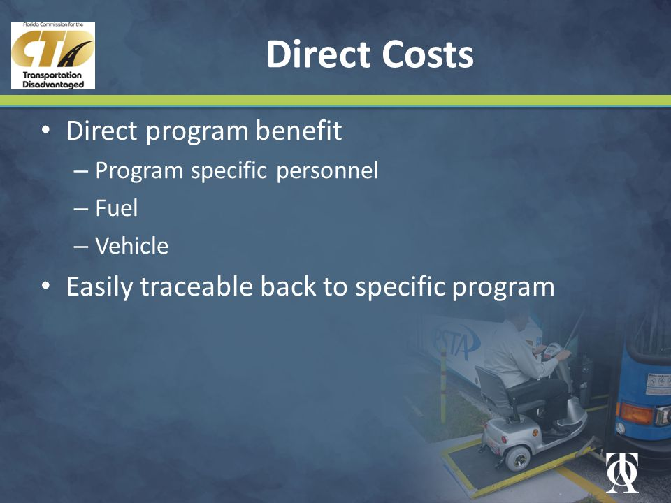 Direct Costs Direct program benefit – Program specific personnel – Fuel – Vehicle Easily traceable back to specific program