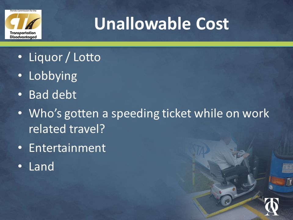 Unallowable Cost Liquor / Lotto Lobbying Bad debt Who's gotten a speeding ticket while on work related travel.