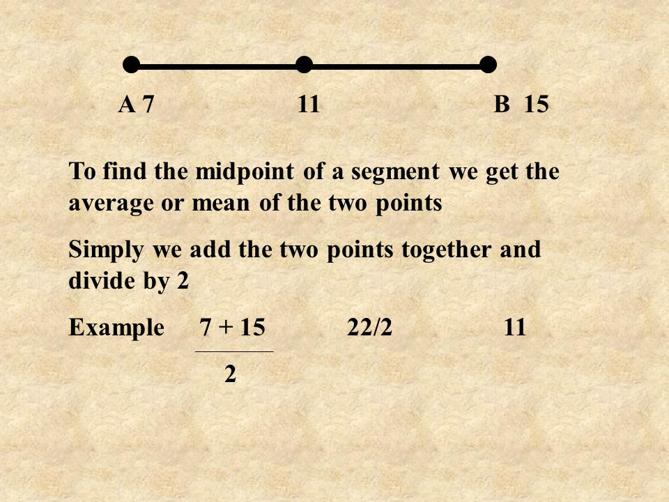 A 7 B 15 To find the midpoint of a segment we get the average or mean of the two points Simply we add the two points together and divide by 2 Example