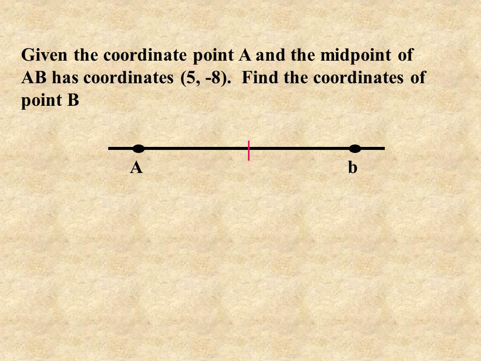 Given the coordinate point A and the midpoint of AB has coordinates (5, -8). Find the coordinates of point B A b