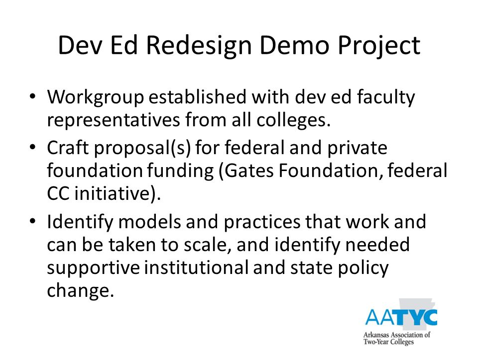 Dev Ed Redesign Demo Project Workgroup established with dev ed faculty representatives from all colleges. Craft proposal(s) for federal and private fo
