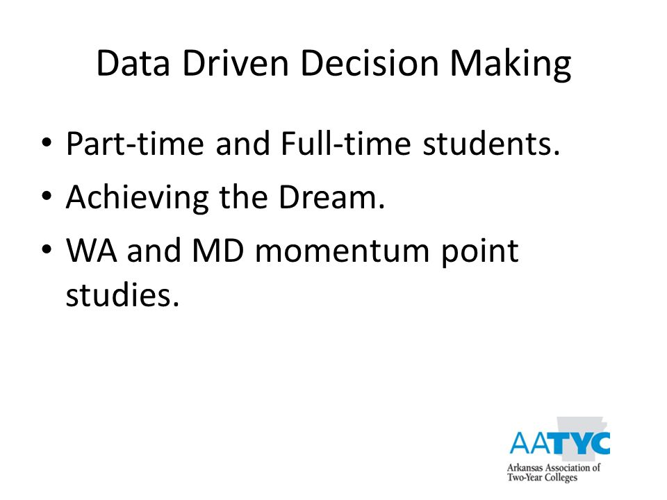 Data Driven Decision Making Part-time and Full-time students. Achieving the Dream. WA and MD momentum point studies.