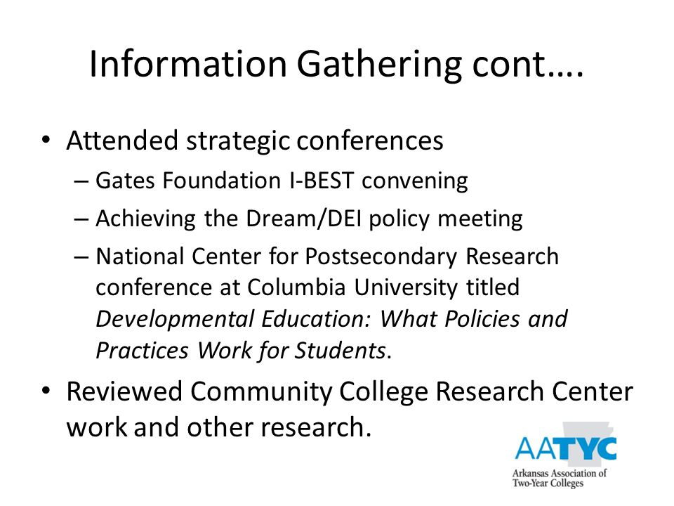 Information Gathering cont…. Attended strategic conferences – Gates Foundation I-BEST convening – Achieving the Dream/DEI policy meeting – National Ce