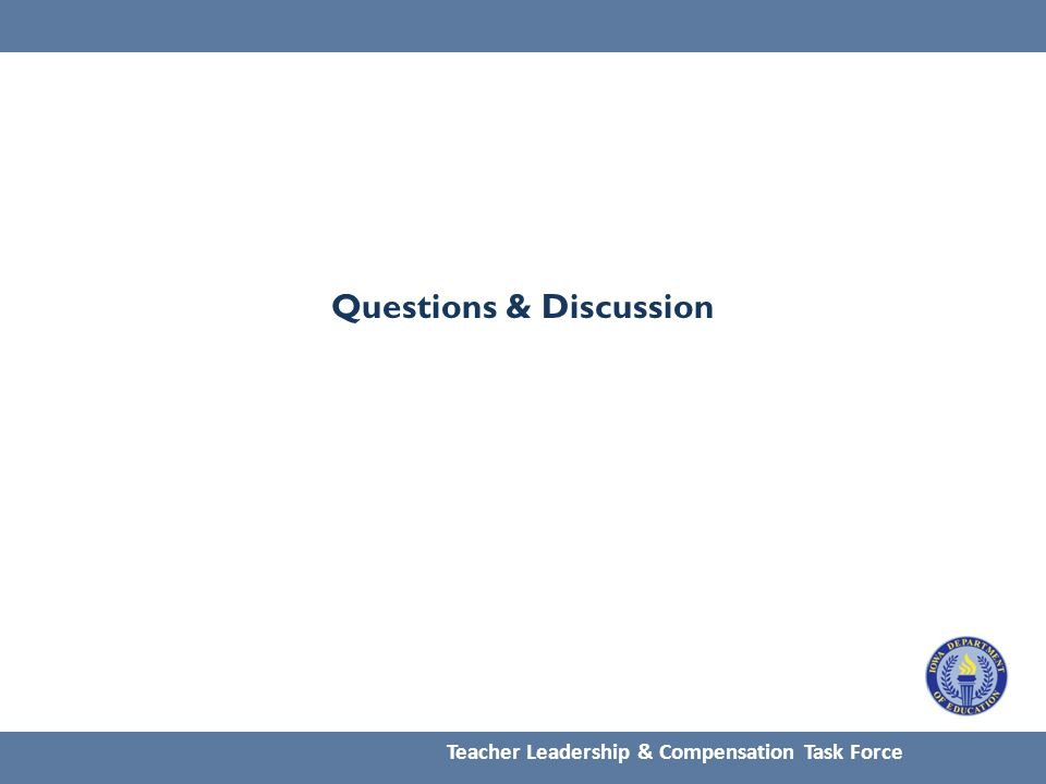 Questions & Discussion Teacher Leadership & Compensation Task Force