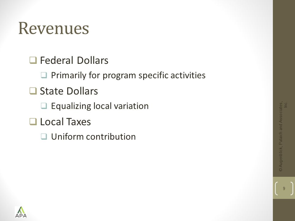 9 Revenues  Federal Dollars  Primarily for program specific activities  State Dollars  Equalizing local variation  Local Taxes  Uniform contribution
