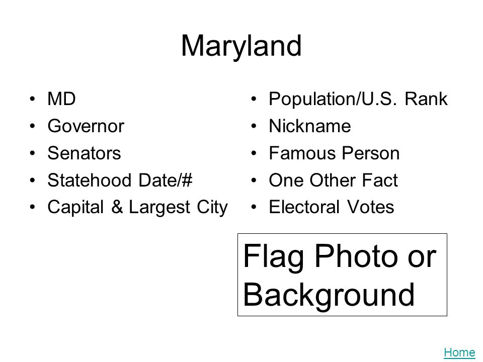 Maryland MD Governor Senators Statehood Date/# Capital & Largest City Population/U.S. Rank Nickname Famous Person One Other Fact Electoral Votes Flag