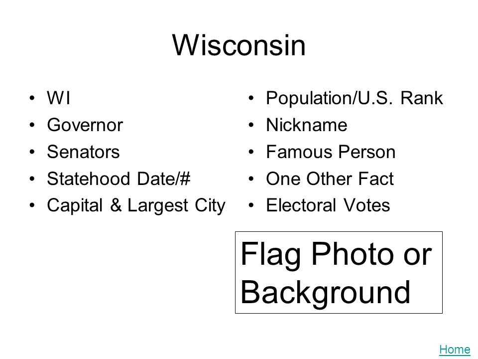Wisconsin WI Governor Senators Statehood Date/# Capital & Largest City Population/U.S. Rank Nickname Famous Person One Other Fact Electoral Votes Flag