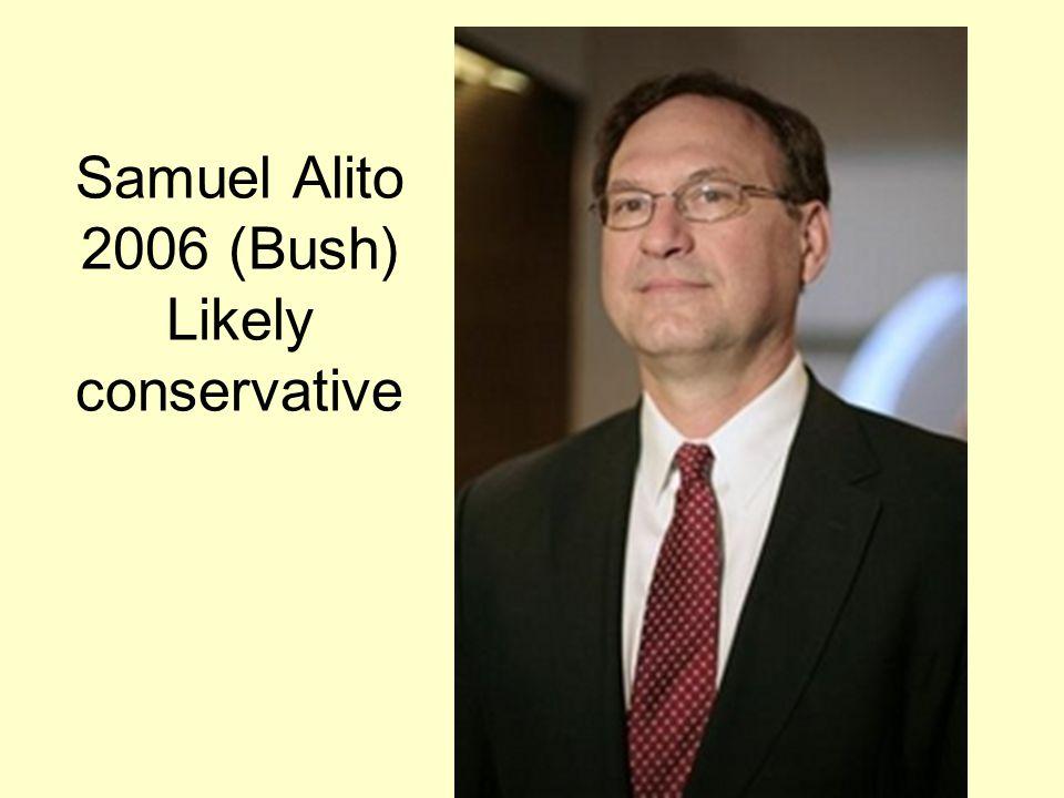 Samuel Alito 2006 (Bush) Likely conservative