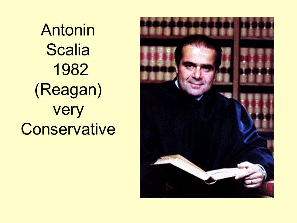 Antonin Scalia 1982 (Reagan) very Conservative
