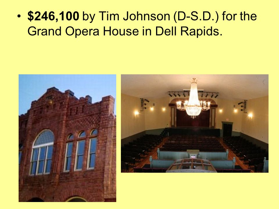 $246,100 by Tim Johnson (D-S.D.) for the Grand Opera House in Dell Rapids.