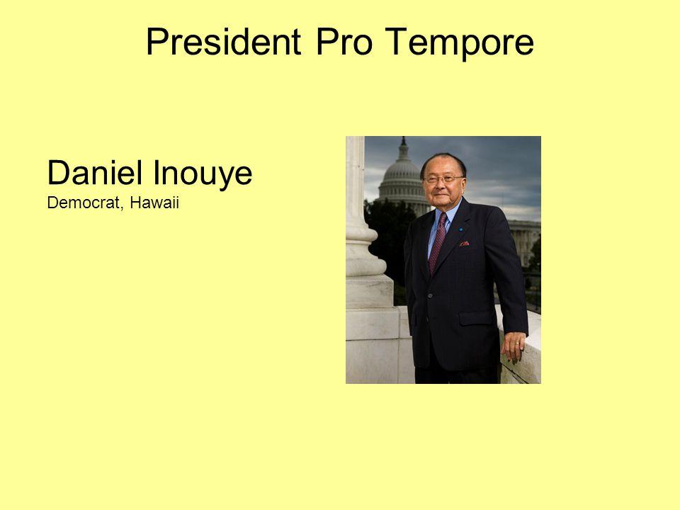 President Pro Tempore Daniel Inouye Democrat, Hawaii
