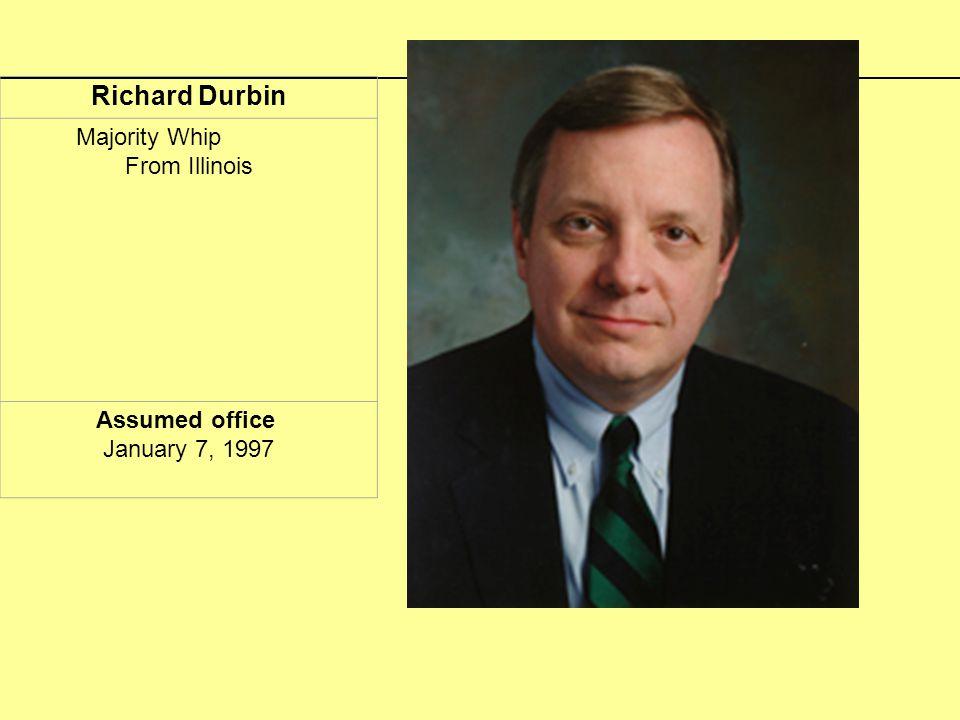 Richard Durbin Majority Whip From Illinois Assumed office January 7, 1997