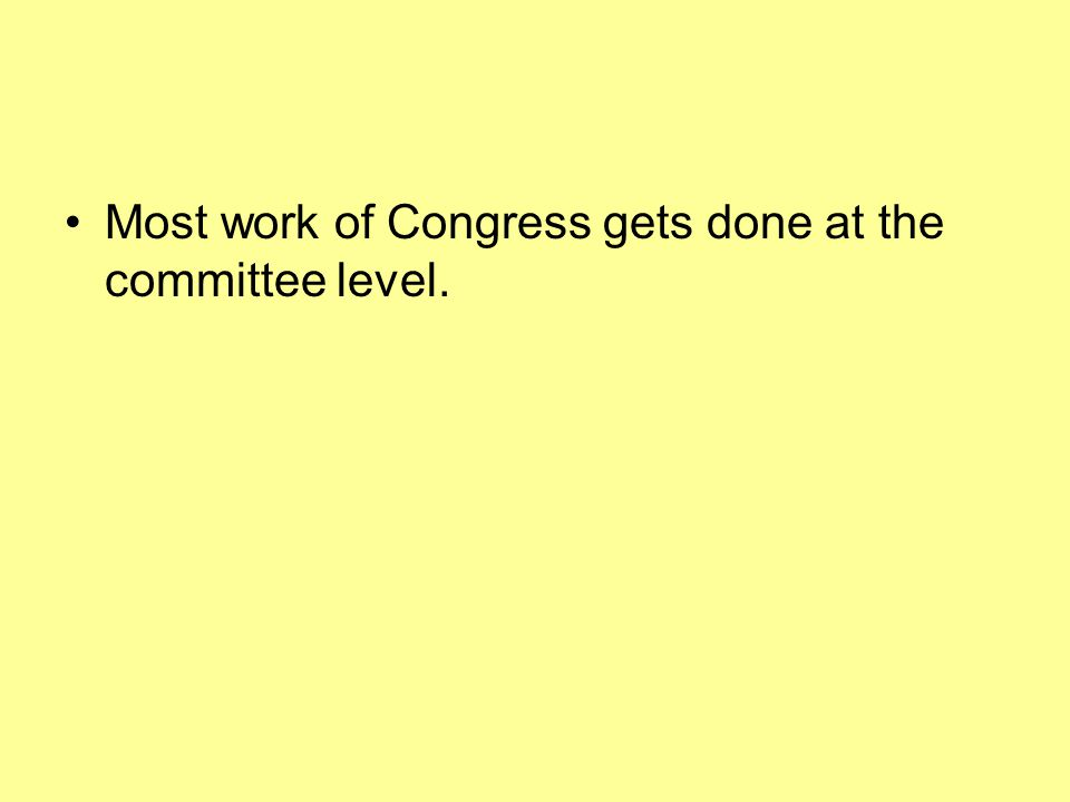 Most work of Congress gets done at the committee level.