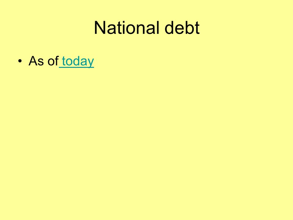 National debt As of today today