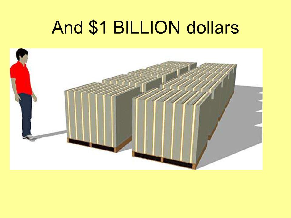 And $1 BILLION dollars