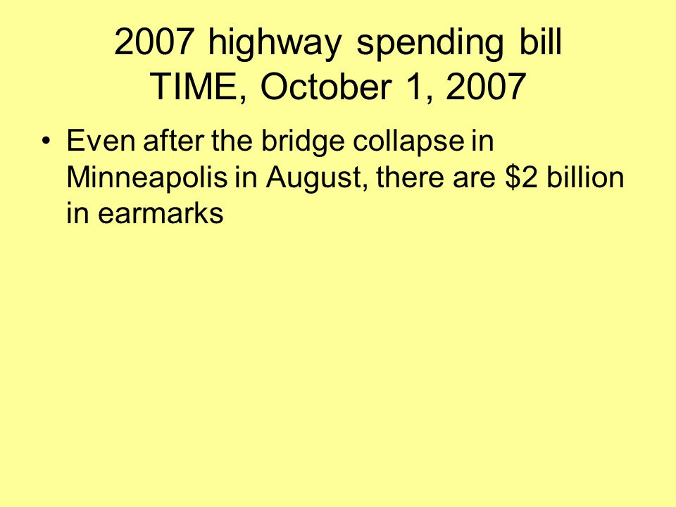 2007 highway spending bill TIME, October 1, 2007 Even after the bridge collapse in Minneapolis in August, there are $2 billion in earmarks