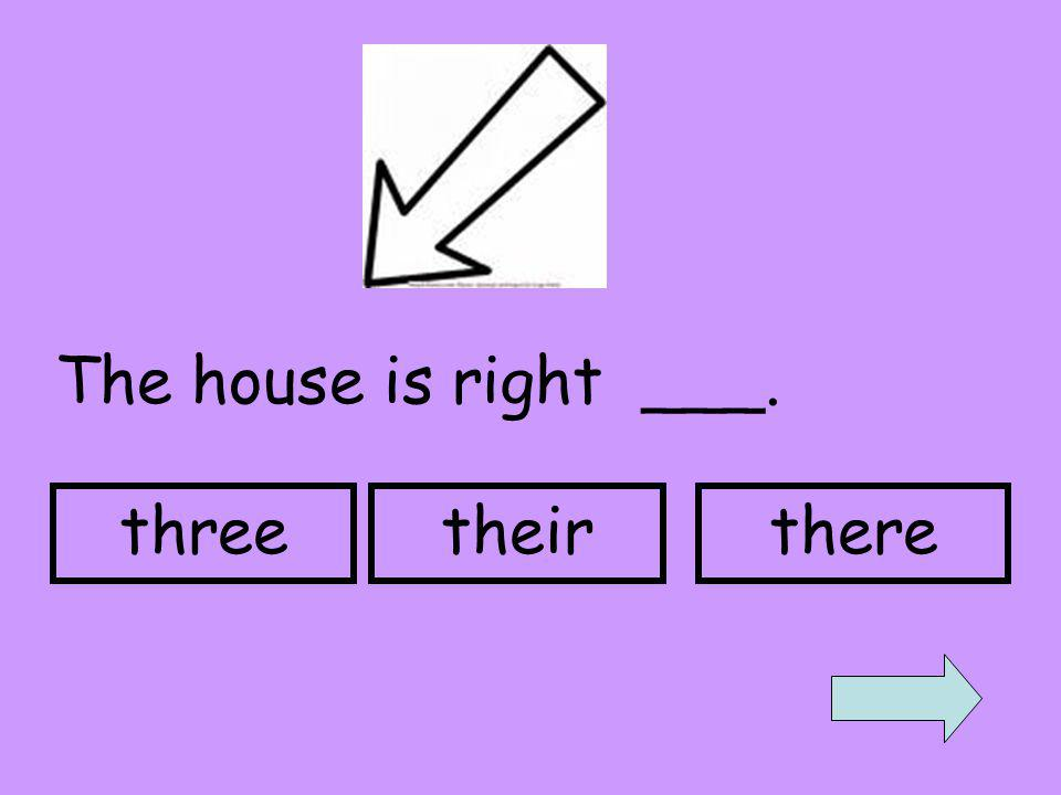 The house is right ___. threetheirthere