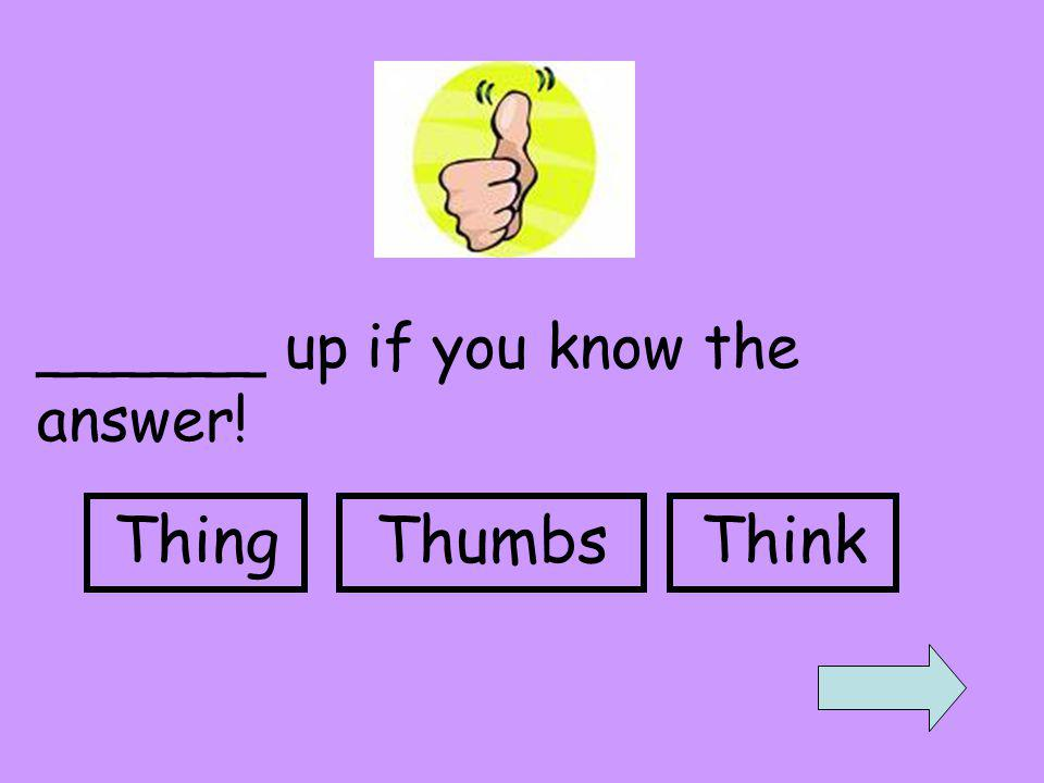 ______ up if you know the answer! ThingThumbsThink