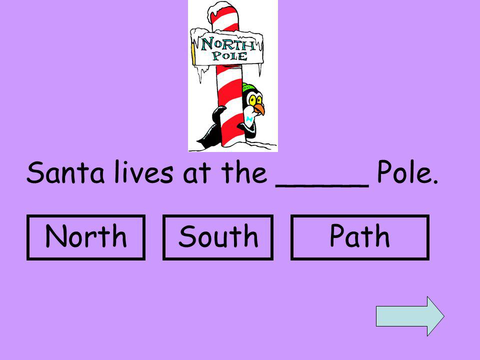 Santa lives at the _____ Pole. NorthSouthPath