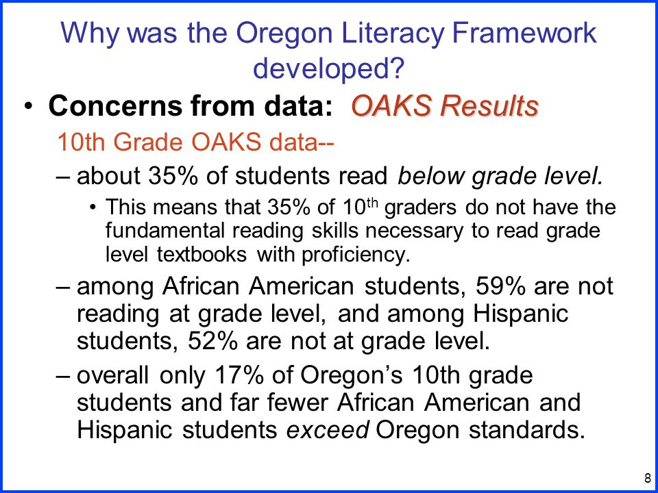 8 OAKS ResultsConcerns from data: OAKS Results 10th Grade OAKS data-- –about 35% of students read below grade level.