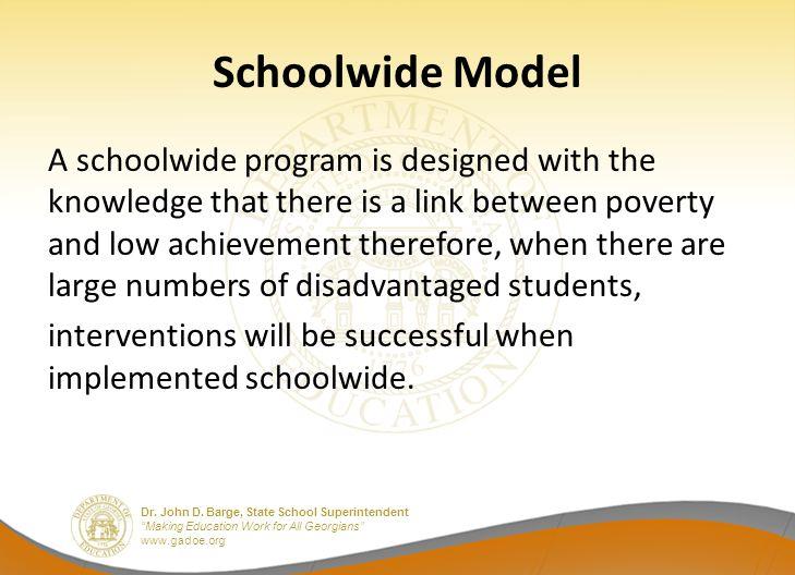 "Dr. John D. Barge, State School Superintendent ""Making Education Work for All Georgians"" www.gadoe.org Schoolwide Model A schoolwide program is design"
