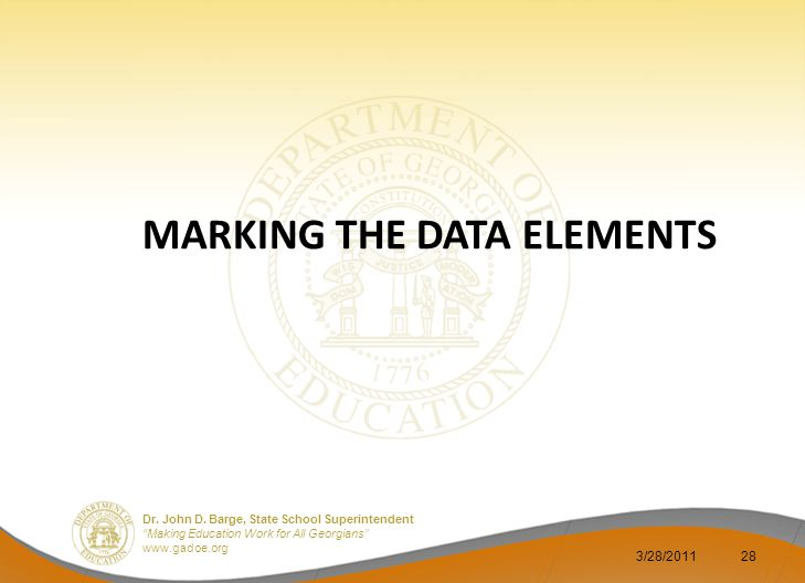 """Dr. John D. Barge, State School Superintendent """"Making Education Work for All Georgians"""" www.gadoe.org MARKING THE DATA ELEMENTS 3/28/201128"""